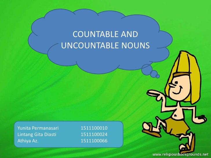 COUNTABLE AND                      UNCOUNTABLE NOUNSYunita Permanasari       1511100010Lintang Gita Diasti      1511100024...