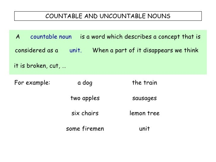 COUNTABLE AND UNCOUNTABLE NOUNS A countable noun is a word which describes a concept that is considered as a unit. When a ...