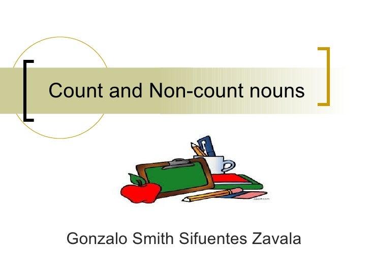 Count and Non-count nouns Gonzalo Smith Sifuentes Zavala
