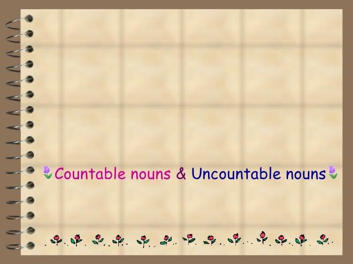 Countable nouns   &  Uncountable nouns