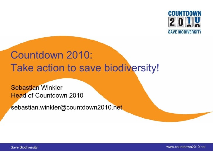 Title slide Countdown 2010: Take action to save biodiversity! Sebastian Winkler Head of Countdown 2010 [email_address]
