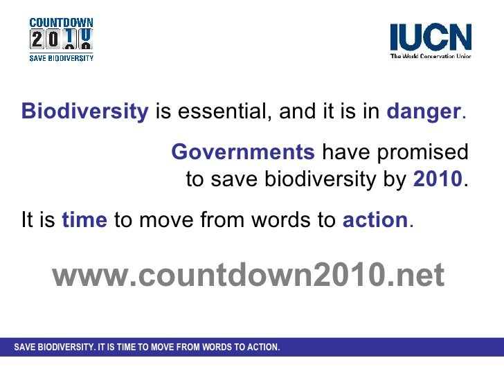 Biodiversity   is essential, and it is in   danger . Governments   have promised  to save biodiversity by   2010 .  It is ...