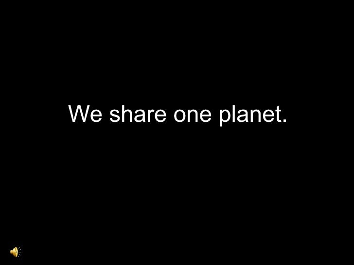 We share one planet.