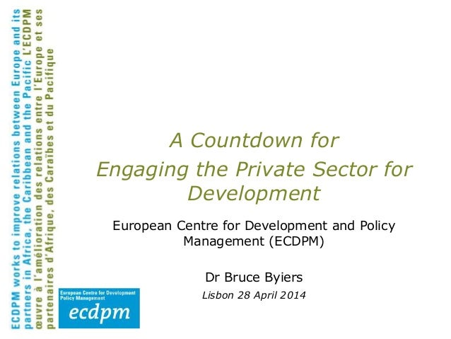A Countdown for Engaging the Private Sector for Development European Centre for Development and Policy Management (ECDPM) ...