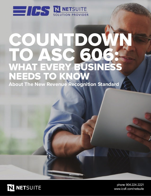 COUNTDOWN TO ASC 606: WHAT EVERY BUSINESS NEEDS TO KNOW About The New Revenue Recognition Standard phone 904.224.2221 www....