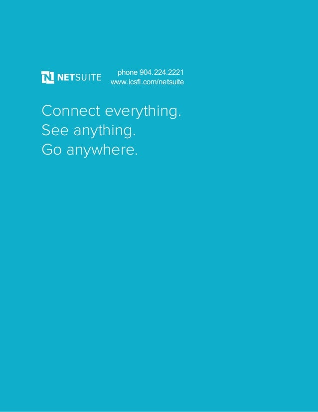 Connect everything. See anything. Go anywhere. phone 904.224.2221 www.icsfl.com/netsuite