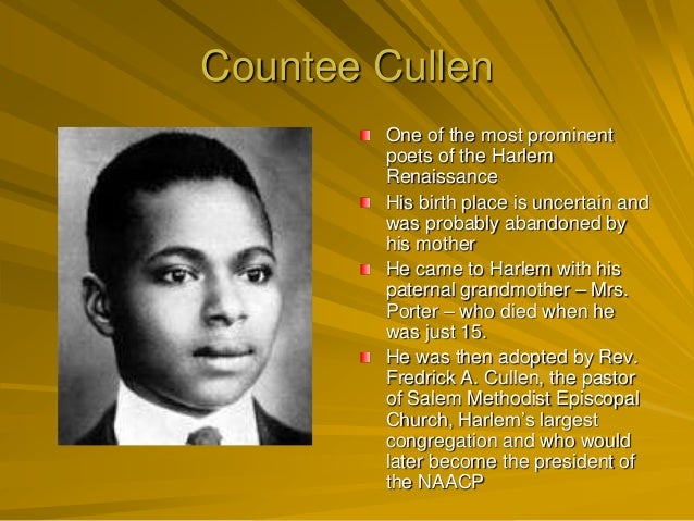 an analysis of countee cullen Countee cullen was an american poet who was a leading figure in the harlem renaissance early life countee cullen was possibly born on may 30, although due to conflicting accounts of his early life, a general application of the year of his birth as 1903 is.