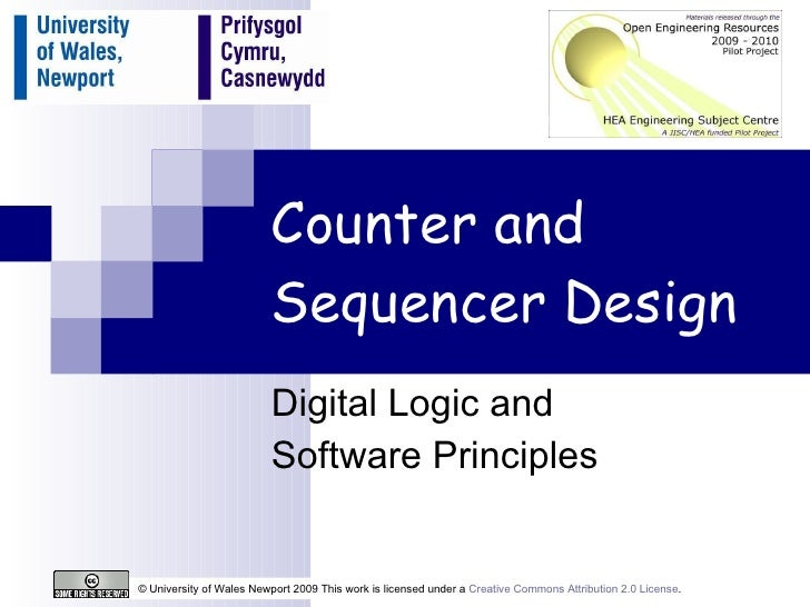 Counter and Sequencer Design Digital Logic and  Software Principles © University of Wales Newport 2009 This work is licens...
