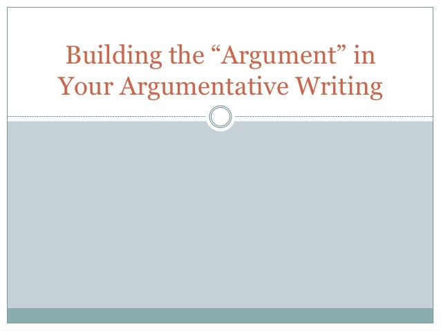 """Building the """"Argument"""" in Your Argumentative Writing"""