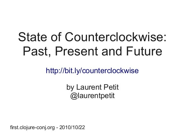 State of Counterclockwise: Past, Present and Future http://bit.ly/counterclockwise by Laurent Petit @laurentpetit first.cl...