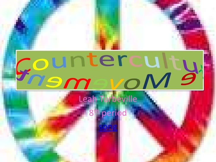 CountercultureMovement<br />Leah Turbeville<br />8th period<br />song<br />