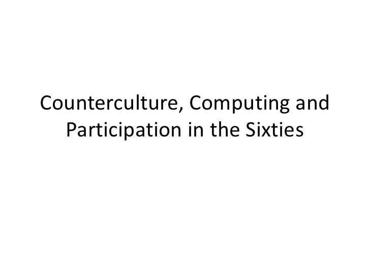 Counterculture, Computing and Participation in the Sixties<br />