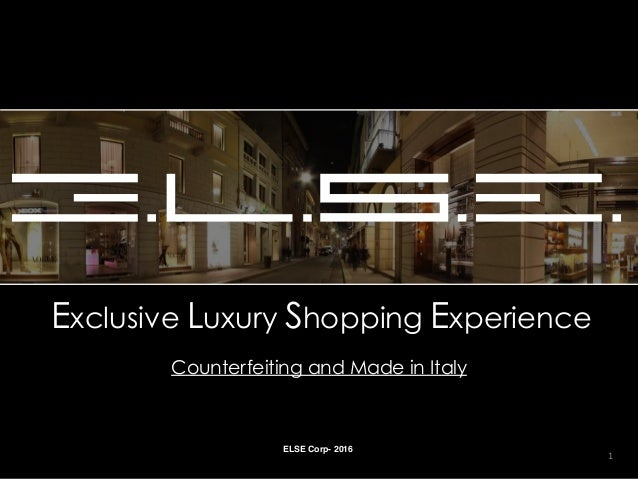 Exclusive Luxury Shopping Experience Counterfeiting and Made in Italy ELSE Corp- 2016 1