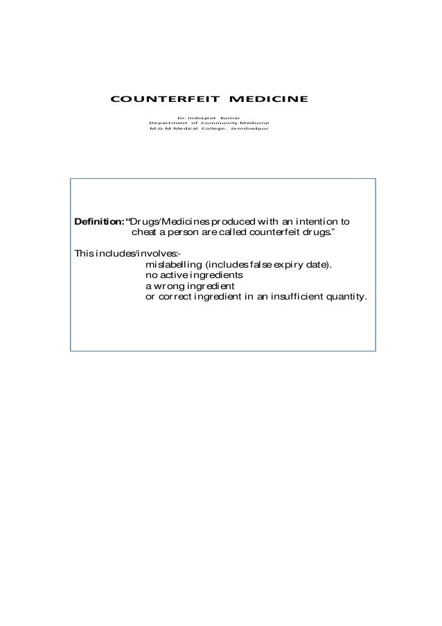 COUNTERFEIT MEDICINE Dr Indrajeet Kumar . Department of Community Medicine M.G.M Medical College, Jamshedpur  Definition: ...