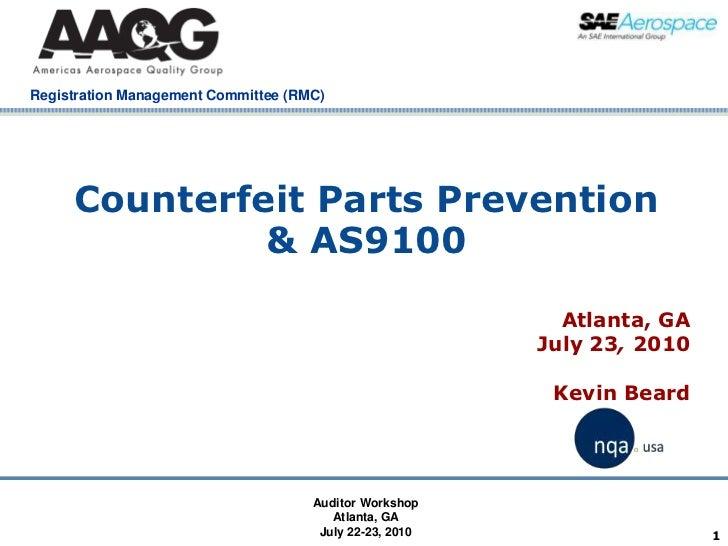 1<br />Counterfeit Parts Prevention & AS9100<br />Atlanta, GA<br />July 23, 2010<br />Kevin Beard<br />Auditor Workshop<br...