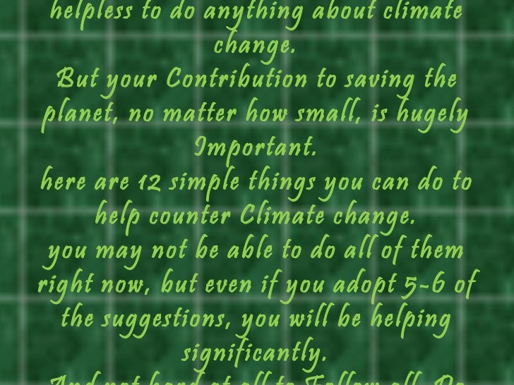 helpless to do anything about climate                 change.  But your Contribution to saving the planet, no matter how s...