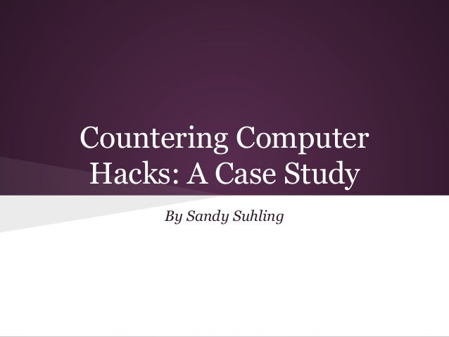 Countering Computer Hacks: A Case Study By Sandy Suhling
