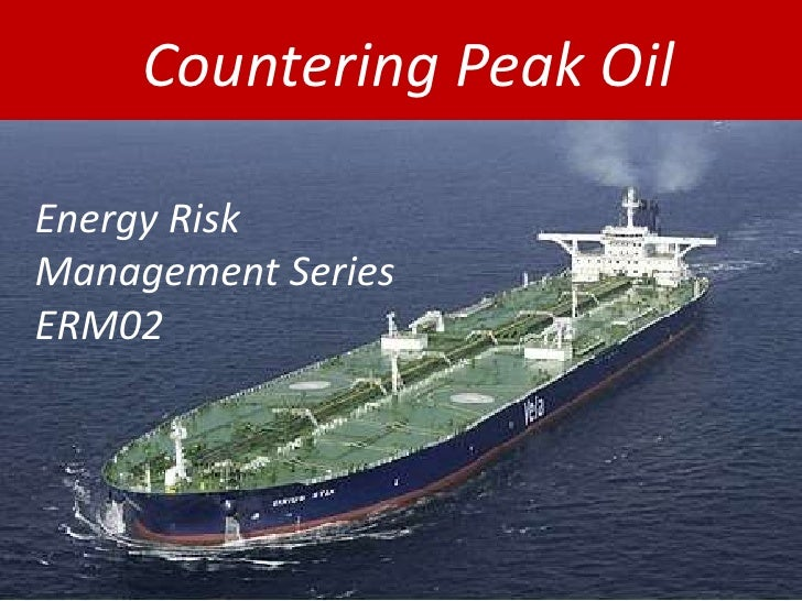 Countering Peak Oil<br />Energy Risk Management Series  ERM02<br />