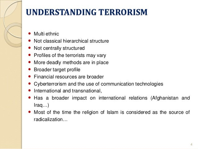 an understanding of terrorist It is often said that terrorist groups are relatively conservative in character operating in a technological vacuum - relying almost exclusively on bombs and bullets this observation masks increasing complexity and creativity and innovation within terrorist groups and one of the most distinguishing features of al-qaeda's terrorist.