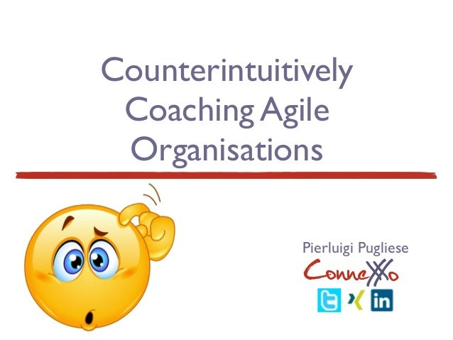 CounterintuitivelyCoaching AgileOrganisationsConneXoXPierluigi Pugliese