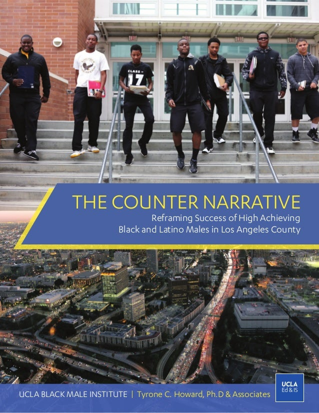 THE COUNTER NARRATIVE UCLA BLACK MALE INSTITUTE | Tyrone C. Howard, Ph.D & Associates Reframing Success of High Achieving ...