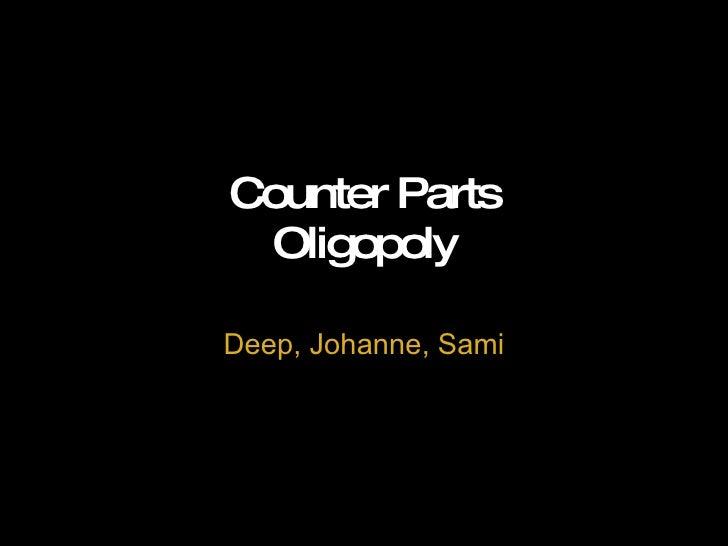 Counter Parts Oligopoly Deep, Johanne, Sami