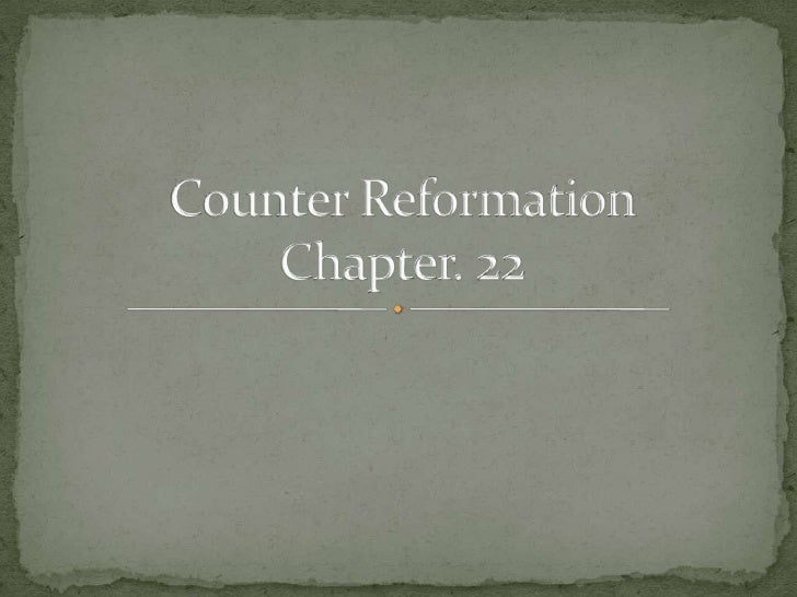 Counter Reformation Chapter. 22<br />