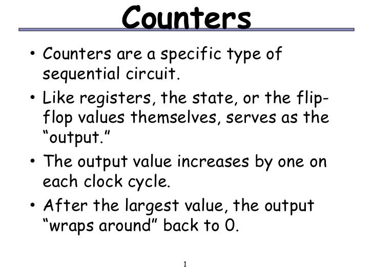 Counters• Counters are a specific type of    sequential circuit.•   Like registers, the state, or the flip-    flop values...