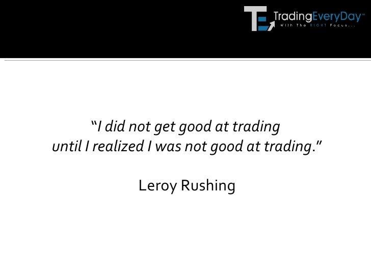 """<ul><li>"""" I did not get good at trading  </li></ul><ul><li>until I realized I was not good at trading ."""" </li></ul><ul><li..."""