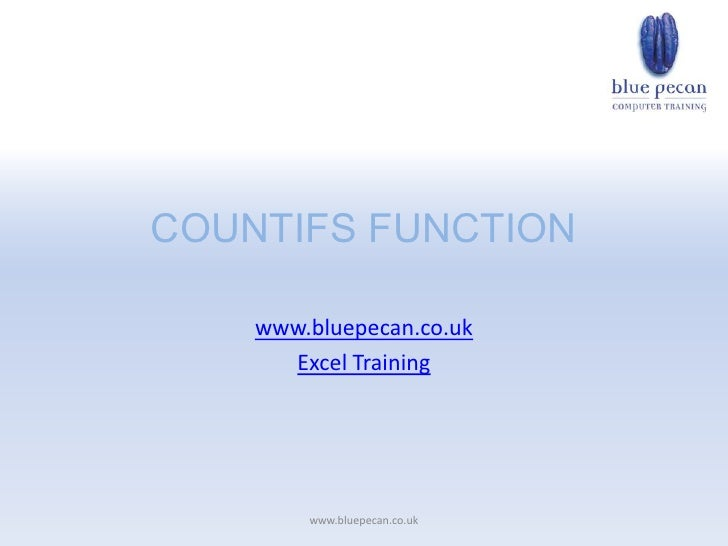 COUNTIFS FUNCTION      www.bluepecan.co.uk       Excel Training             www.bluepecan.co.uk