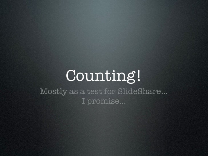 Counting! Mostly as a test for SlideShare...           I promise...