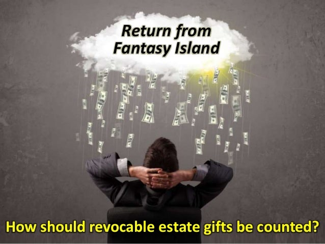 How should revocable estate gifts be counted? Return from Fantasy Island