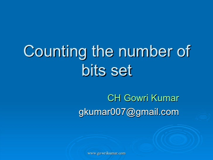 Counting the number of bits set CH Gowri Kumar [email_address]
