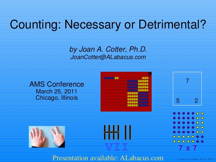 Counting: Necessary or Detrimental? AMS Conference March 25, 2011 Chicago, Illinois by Joan A. Cotter, Ph.D. [email_addres...
