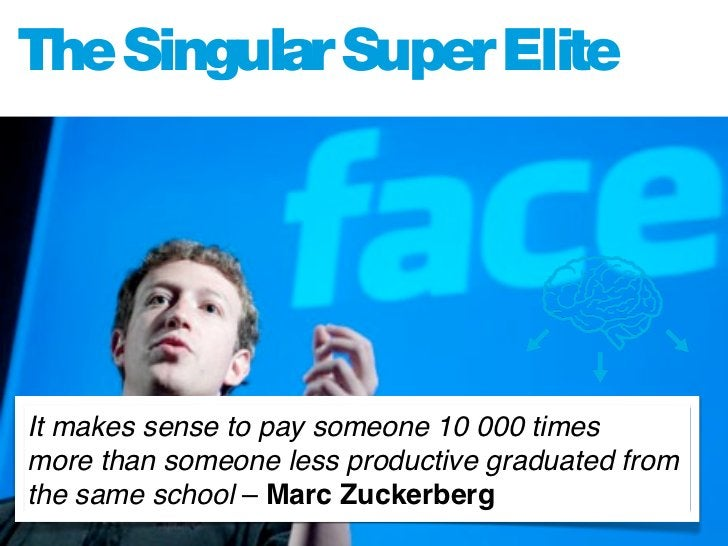 The Singular Super Elite                   The Zuckerbergs and Jobs' of the future see sustain                   able life...