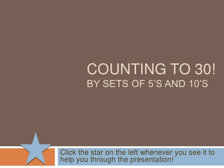 COUNTING TO 30!By Sets of 5's and 10's<br />Click the star on the left whenever you see it to help you through the present...