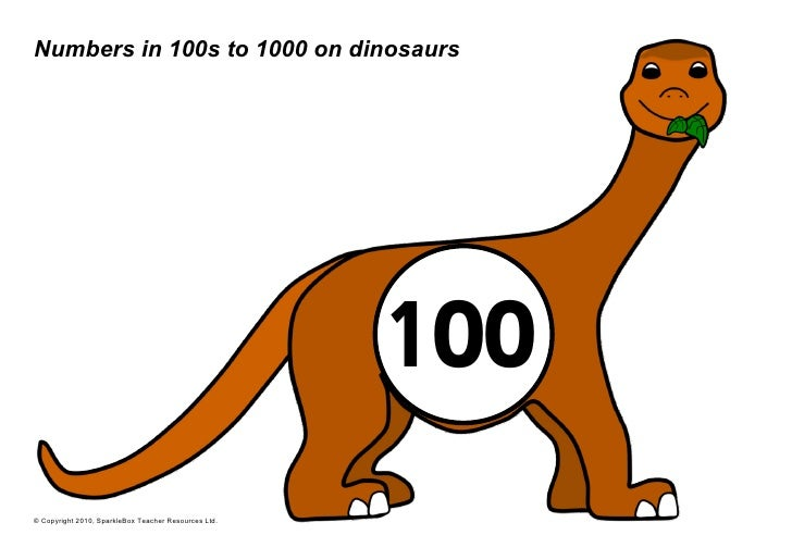 Numbers in 100s to 1000 on dinosaurs                                                      100© Copyright 2010, SparkleBox ...
