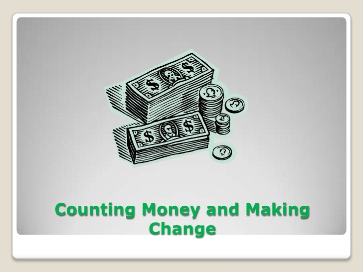 Counting Money and Making         Change