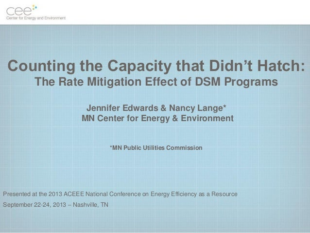 Counting the Capacity that Didn't Hatch: The Rate Mitigation Effect of DSM Programs Jennifer Edwards & Nancy Lange* MN Cen...