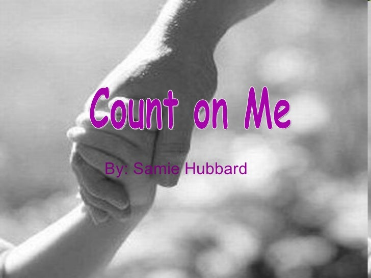 By: Samie  Hubbard Count on Me