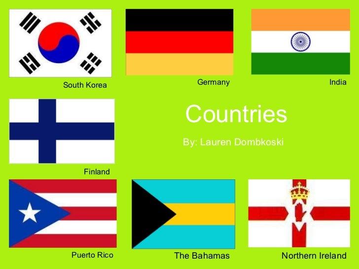 Countries By: Lauren Dombkoski South Korea Finland Germany India Puerto Rico The Bahamas Northern Ireland