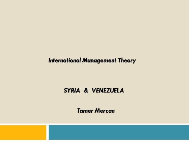 International Management Theory  SYRIA & VENEZUELA  Tamer Mercan