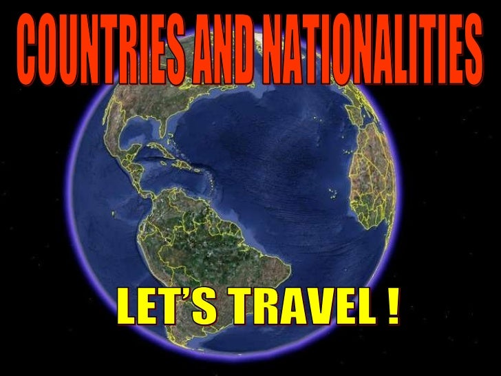 COUNTRIES AND NATIONALITIES LET'S TRAVEL !