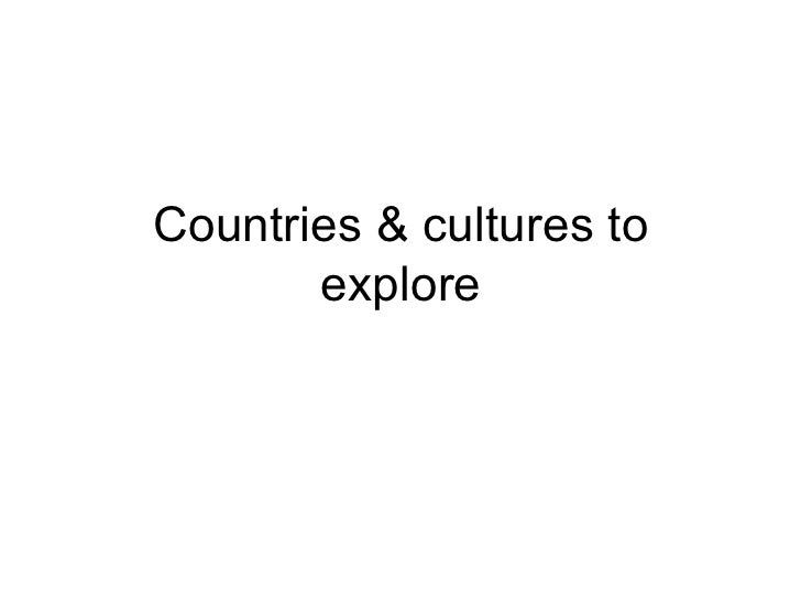 Countries & cultures to explore