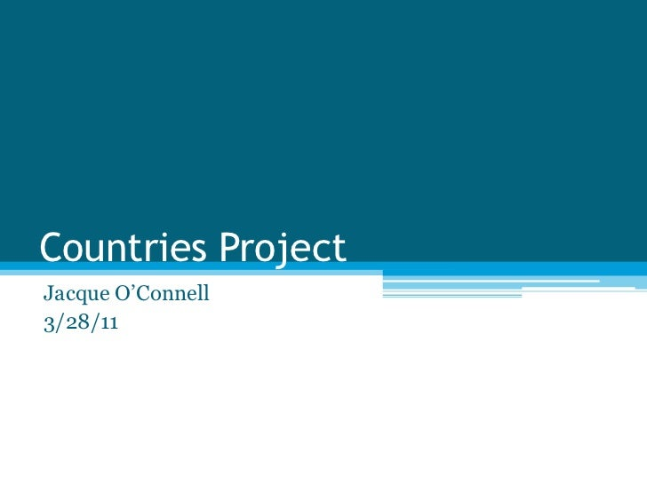 Countries Project <br />Jacque O'Connell <br />3/28/11<br />