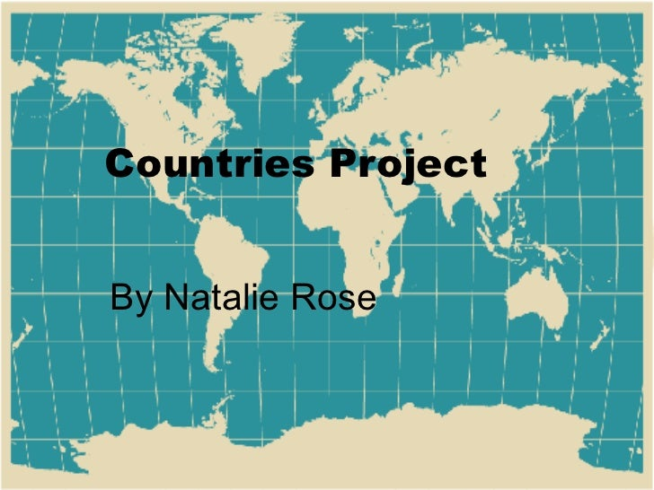 Countries Project By Natalie Rose