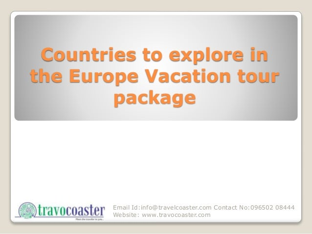 Email Id:info@travelcoaster.com Contact No:096502 08444 Website: www.travocoaster.com Countries to explore in the Europe V...
