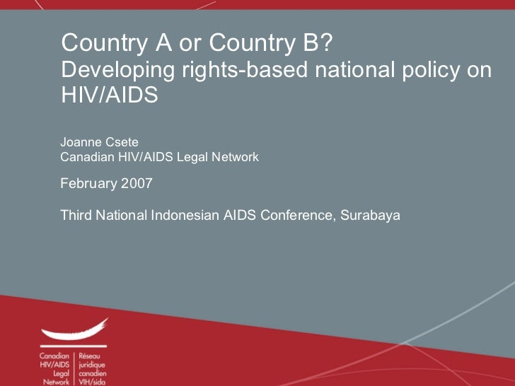 Country A or Country B? Developing rights-based national policy on HIV/AIDS Joanne Csete Canadian HIV/AIDS Legal Network F...