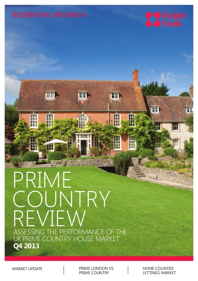 RESIDENTIAL RESEARCH  PRIME COUNTRY REVIEW  ASSESSING THE PERFORMANCE OF THE UK PRIME COUNTRY HOUSE MARKET Q4 2013  MARKET...