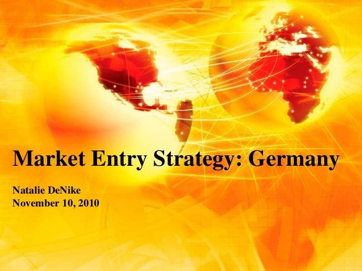 Market Entry Strategy: Germany Natalie DeNike November 10, 2010